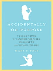 Accidentally on Purpose ebook by Mary F. Pols