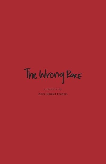 The Wrong Race - In Apartheid-Racist South Africa ebook by Azra Daniel Francis