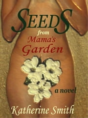 Seeds From Mama's Garden ebook by Kat Smith