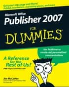 Microsoft Office Publisher 2007 For Dummies ebook by Jim McCarter,Jacqui Salerno Mabin