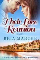 Their Love Reunion (Southern Comfort Book 5) ebook by Bria Marche