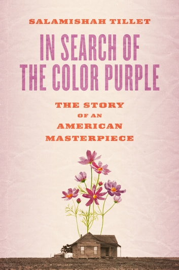 In Search of The Color Purple - The Story of an American Masterpiece ebook by Salamishah Tillet