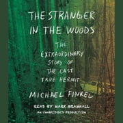 The Stranger in the Woods - The Extraordinary Story of the Last True Hermit audiobook by Michael Finkel