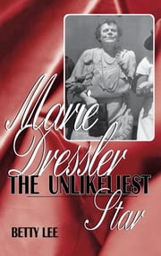 Marie Dressler - The Unlikeliest Star ebook by Betty Lee