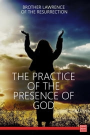 The Practice of the Presence of God ebook by Brother Lawrence of the Resurrection