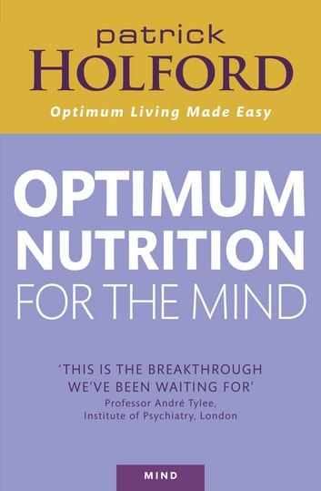 Optimum Nutrition For The Mind ebook by Patrick Holford BSc, DipION, FBANT, NTCRP