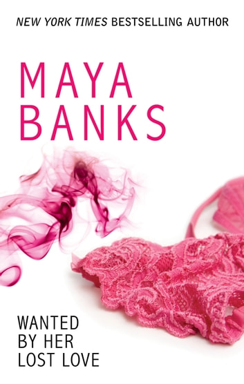 Wanted By Her Lost Love ebook by Maya Banks