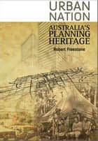 Urban Nation - Australia's Planning Heritage ebook by Robert Freestone