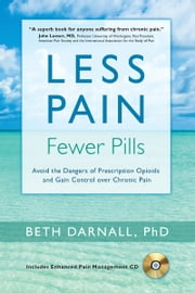 Less Pain, Fewer Pills - Avoid the Dangers of Prescription Opioids and Gain Control over Chronic Pain ebook by Beth Darnall, PhD