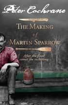 The Making of Martin Sparrow ebook by Peter Cochrane