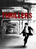 Writing Thrillers - The Writer's Guide to Crafting Tales of Suspense ebook by Michael Newton