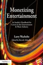 Monetizing Entertainment ebook by Larry Wacholtz