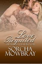 Love Requited: A Short Story - The Market, #4 ebook by Sorcha Mowbray