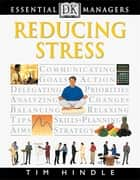 DK Essential Managers: Reducing Stress ebook by Tim Hindle