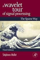 A Wavelet Tour of Signal Processing ebook by Stephane Mallat