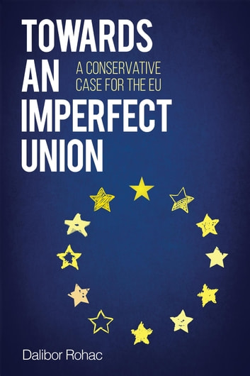 Towards an Imperfect Union - A Conservative Case for the EU ebook by Dalibor Rohac