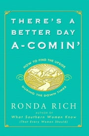 There's a Better Day A-Comin' - How to Find the Upside During the Down Times ebook by Ronda Rich