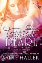 Tainted Pearl - A Rock Star Prequel ebook by Sadie Haller