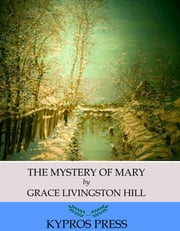 The Mystery of Mary ebook by Grace Livingston Hill