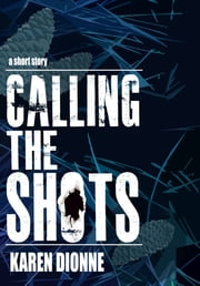 Calling the Shots ebook by Karen Dionne