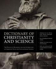 Dictionary of Christianity and Science - The Definitive Reference for the Intersection of Christian Faith and Contemporary Science ebook by Paul Copan,Tremper Longman III,Christopher L. Reese,Michael Strauss