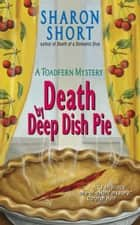 Death by Deep Dish Pie - A Toadfern Mystery ebook by Sharon Short