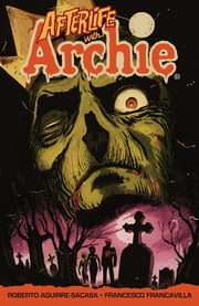 Afterlife with Archie - Escape from Riverdale ebook by Roberto Aguirre-Sacasa,Francesco Francavilla