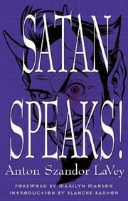 Satan Speaks! ebook by Anton Szandor LaVey