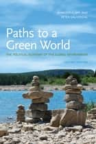 Paths to a Green World: The Political Economy of the Global Environment, Second Edition - The Political Economy of the Global Environment ebook by Jennifer Clapp, Peter Dauvergne