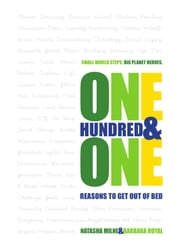 One Hundred & One Reasons To Get Out of Bed - small world steps. big planet heroes ebook by Natasha Milne,Barbara Royal