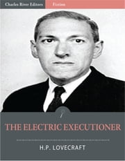 The Electric Executioner (Illustrated Edition) ebook by H.P. Lovecraft and Adolphe de Castro
