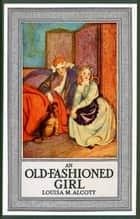 An Old-Fashioned Girl eBook by Louisa Mae Alcott