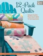 12-Pack Quilts - Simple Quilts that Start with 12 Fat Quarters ebook by Barbara Groves, Mary Jacobson