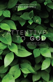 Attentive to God - Being Aware of God's Presence in Daily Life ebook by Tony Horsfall