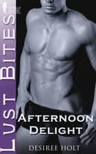Afternoon Delight ebook by Desiree Holt