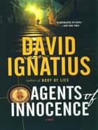 Agents of Innocence: A Novel ebook by David Ignatius