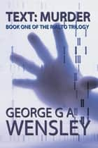 Text: Murder - Book One of the Rialto Trilogy ebook by George G A Wensley