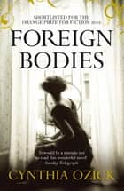 Foreign Bodies ebook by Cynthia Ozick
