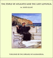 The Story of Atlantis and the Lost Lemuria ebook by W. Scott-Elliot