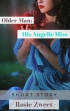 Older Man: His Angelic Miss ebook by Rosie Zweet