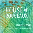 House of Rougeaux - A Novel audiobook by Jenny Jaeckel