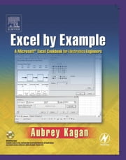 Excel by Example: A Microsoft Excel Cookbook for Electronics Engineers ebook by Kagan, Aubrey