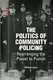The Politics of Community Policing - Rearranging the Power to Punish ebook by William (Bill) Thomas Lyons