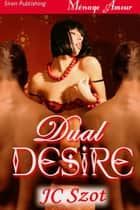 Dual Desire ebook by JC Szot