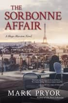 The Sorbonne Affair - A Hugo Marston Novel ebook by Mark Pryor