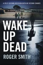 Wake Up Dead ebook by Roger Smith