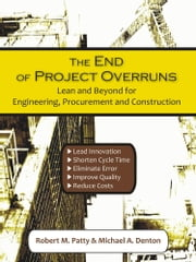 The End of Project Overruns: Lean and Beyond for Engineering, Procurement and Construction ebook by Patty, Robert M.