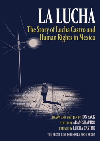 La Lucha - The Story of Lucha Castro and Human Rights in Mexico ebook by Jon Sack