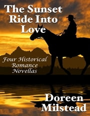 The Sunset Ride Into Love: Four Historical Romance Novellas ebook by Doreen Milstead