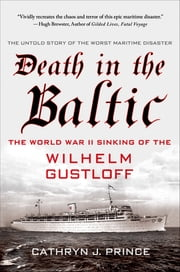 Death in the Baltic - The World War II Sinking of the Wilhelm Gustloff ebook by Cathryn J. Prince